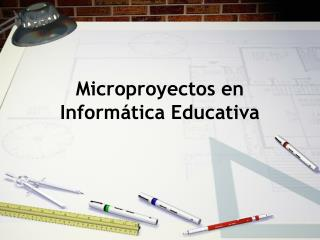 Microproyectos en Inform tica Educativa