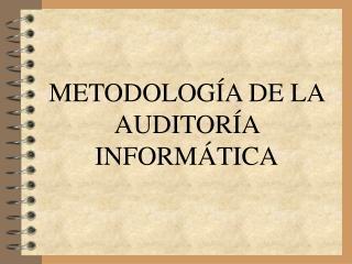 METODOLOG A DE LA AUDITOR A INFORM TICA