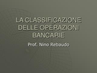 LA CLASSIFICAZIONE DELLE OPERAZIONI BANCARIE