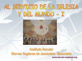 Instituto Secular  Siervas Seglares de Jesucristo  Sacerdote