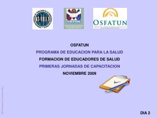 OSFATUN PROGRAMA DE EDUCACION PARA LA SALUD FORMACION DE EDUCADORES DE SALUD PRIMERAS JORNADAS DE CAPACITACION NOVIEMBRE