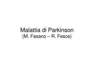 Malattia di Parkinson M. Fasano   R. Fesce