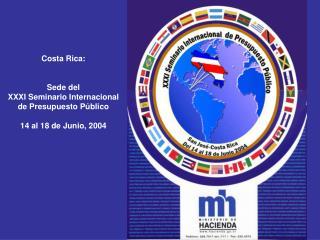 Costa Rica:   Sede del XXXI Seminario Internacional de Presupuesto P blico  14 al 18 de Junio, 2004