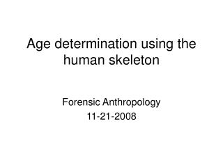 Age determination using the human skeleton