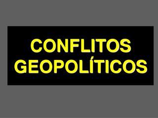 CONFLITOS GEOPOL TICOS