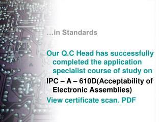 in Standards  Our Q.C Head has successfully completed the application specialist course of study on   IPC   A   610DAcc