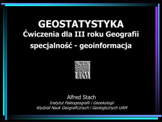 GEOSTATYSTYKA Cwiczenia dla III roku Geografii specjalnosc - geoinformacja