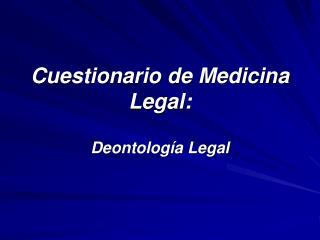 Cuestionario de Medicina Legal: