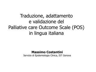 Traduzione, adattamento  e validazione del  Palliative care Outcome Scale POS  in lingua italiana