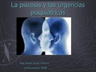 La psicosis y las urgencias psiqui tricas