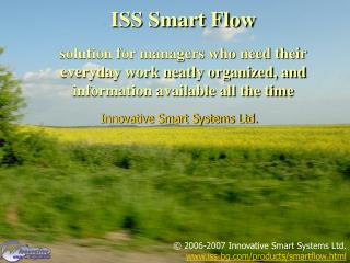 ISS Smart Flow  solution for managers who need their everyday work neatly organized, and information available all the t