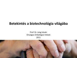 Betekint s a biotechnol gia vil g ba    Prof. Dr. L ng Istv n Orsz gos Onkol giai Int zet 2011