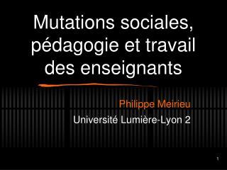 Mutations sociales, p dagogie et travail des enseignants