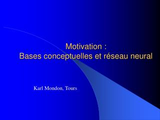 Motivation : Bases conceptuelles et r seau neural