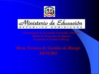 Viceministerio de Desarrollo Curricular y Docente Oficina de Programas de Impacto Programa de Gesti n de Riesgo