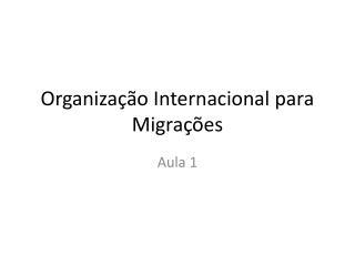 Organiza  o Internacional para Migra  es