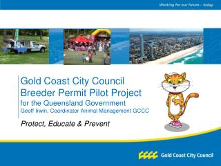 Gold Coast City Council Breeder Permit Pilot Project for the Queensland Government Geoff Irwin, Coordinator Animal Manag