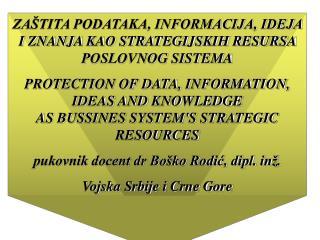 ZA TITA PODATAKA, INFORMACIJA, IDEJA I ZNANJA KAO STRATEGIJSKIH RESURSA POSLOVNOG SISTEMA PROTECTION OF DATA, INFORMATIO