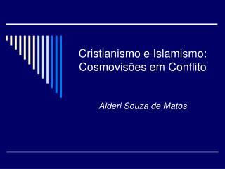 Cristianismo e Islamismo: Cosmovis es em Conflito   Alderi Souza de Matos