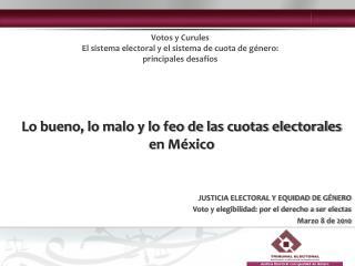 JUSTICIA ELECTORAL Y EQUIDAD DE G NERO Voto y elegibilidad: por el derecho a ser electas Marzo 8 de 2010