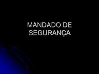 MANDADO DE SEGURAN A