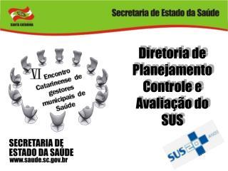 Diretoria de PlanejamentoControle e Avalia  o do SUS