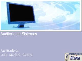 Auditor a de Sistemas    Facilitadora:  Lcda. Mar a C. Guerra