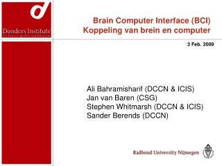 Ali Bahramisharif DCCN  ICIS  Jan van Baren CSG Stephen Whitmarsh DCCN  ICIS Sander Berends DCCN