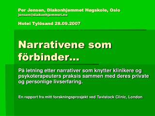 Per Jensen, Diakonhjemmet H gskole, Oslo jensendiakonhjemmet.no  Hotel Tyl sand 28.09.2007  Narrativene som f rbinder