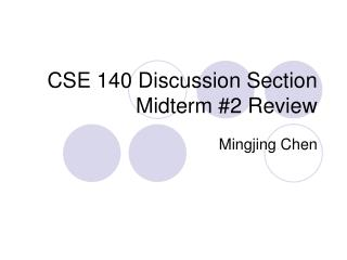 CSE 140 Discussion Section Midterm 2 Review
