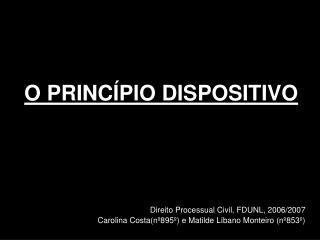 O PRINC PIO DISPOSITIVO      Direito Processual Civil, FDUNL, 2006