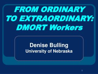 FROM ORDINARY  TO EXTRAORDINARY: DMORT Workers