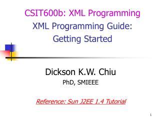 Dickson K.W. Chiu PhD, SMIEEE  Reference: Sun J2EE 1.4 Tutorial