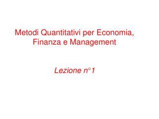 Metodi Quantitativi per Economia, Finanza e Management   Lezione n 1