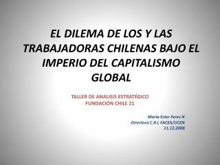 EL DILEMA DE LOS Y LAS TRABAJADORAS CHILENAS BAJO EL IMPERIO DEL CAPITALISMO GLOBAL