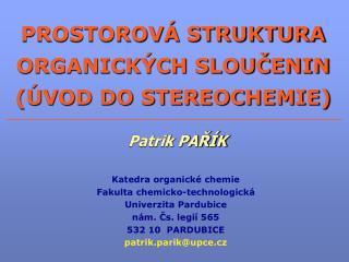 PROSTOROV  STRUKTURA ORGANICK CH SLOUCENIN  VOD DO STEREOCHEMIE