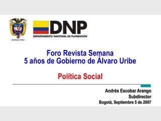 Foro Revista Semana 5 a os de Gobierno de  lvaro Uribe  Pol tica Social