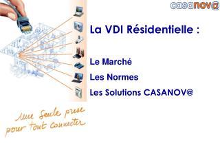 La VDI R sidentielle :  Le March  Les Normes Les Solutions CASANOV