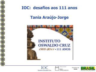 IOC:  desafios aos 111 anos  Tania Ara jo-Jorge
