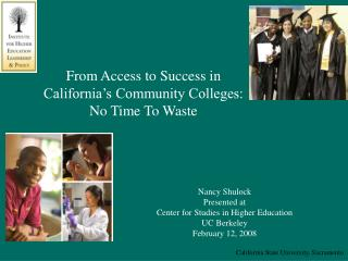 From Access to Success in California s Community Colleges:  No Time To Waste