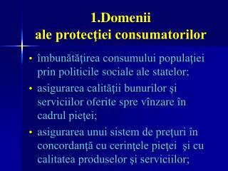 1.Domenii ale protectiei consumatorilor