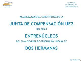 ASAMBLEA GENERAL CONSTITUTIVA DE LA   JUNTA DE COMPENSACI N UE2  DEL SEN-1 ENTREN CLEOS DEL PLAN GENERAL DE ORDENACI N U