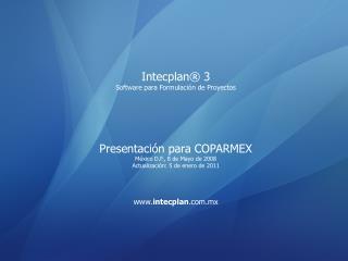 Intecplan  3 Software para Formulaci n de Proyectos     Presentaci n para COPARMEX M xico D.F., 8 de Mayo de 2008 Actual