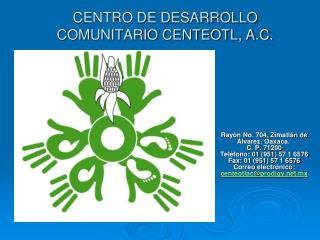 CENTRO DE DESARROLLO COMUNITARIO CENTEOTL, A.C.