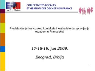 Predstavljanje francuskog konteksta i kratka istorija upravljanja otpadom u Francuskoj     17-18-19. jun 2009.  Beograd,