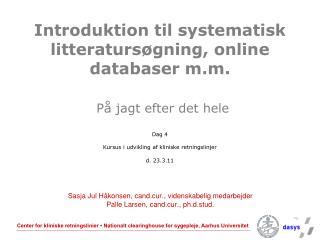 Introduktion til systematisk litteraturs gning, online databaser m.m.   P  jagt efter det hele  Dag 4  Kursus i udviklin