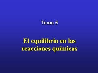 Tema 5   El equilibrio en las reacciones qu micas