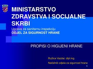 MINISTARSTVO ZDRAVSTVA I SOCIJALNE SKRBI  Uprava za sanitarnu inspekciju ODJEL ZA SIGURNOST HRANE