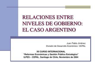 RELACIONES ENTRE NIVELES DE GOBIERNO: EL CASO ARGENTINO
