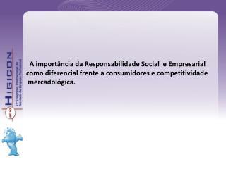 A import ncia da Responsabilidade Social  e Empresarial  como diferencial frente a consumidores e competitividade   merc